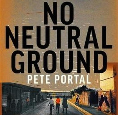 Pete Portal No Neutral Ground Book Cover.